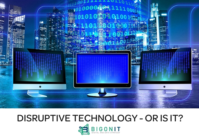 DISRUPTIVE TECHNOLOGY - OR IS IT-